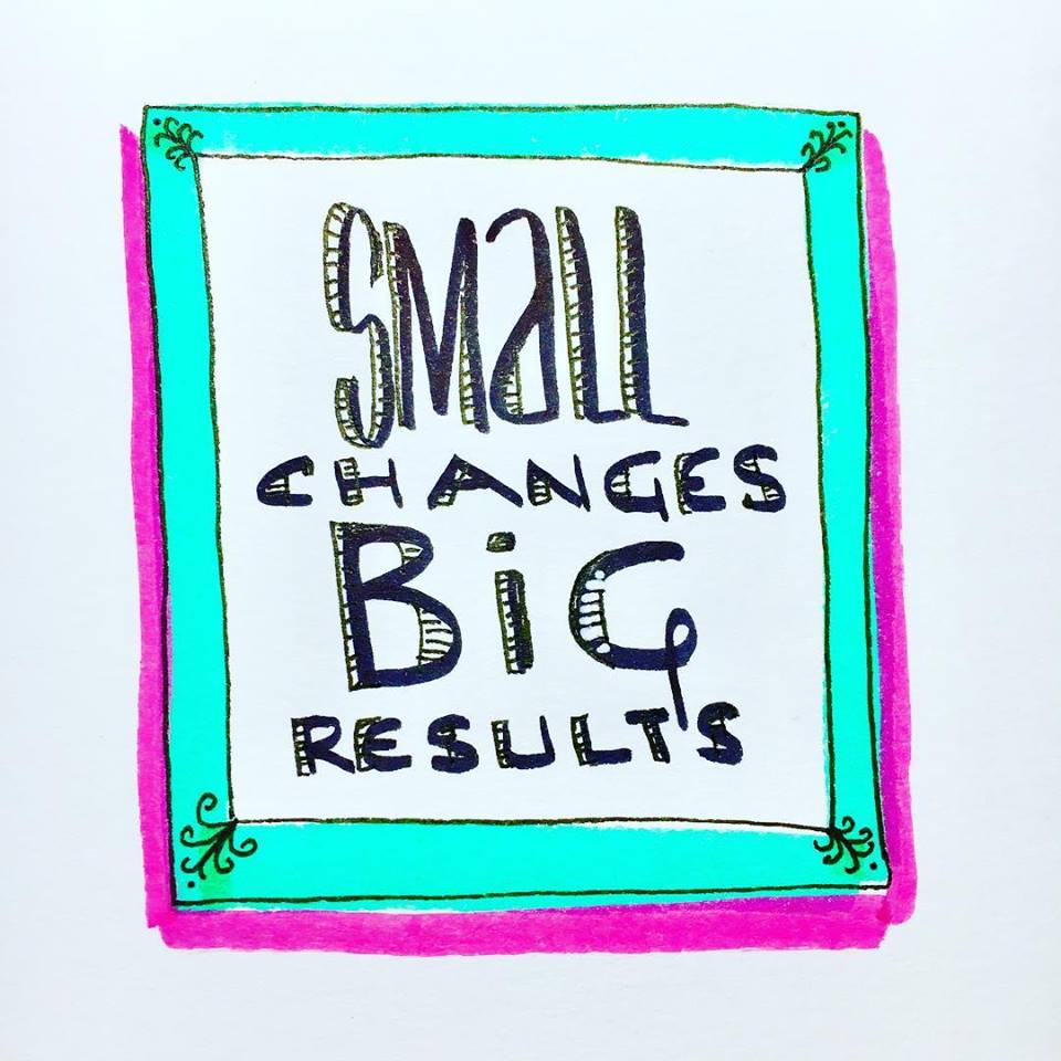 Small changes can mean big results.